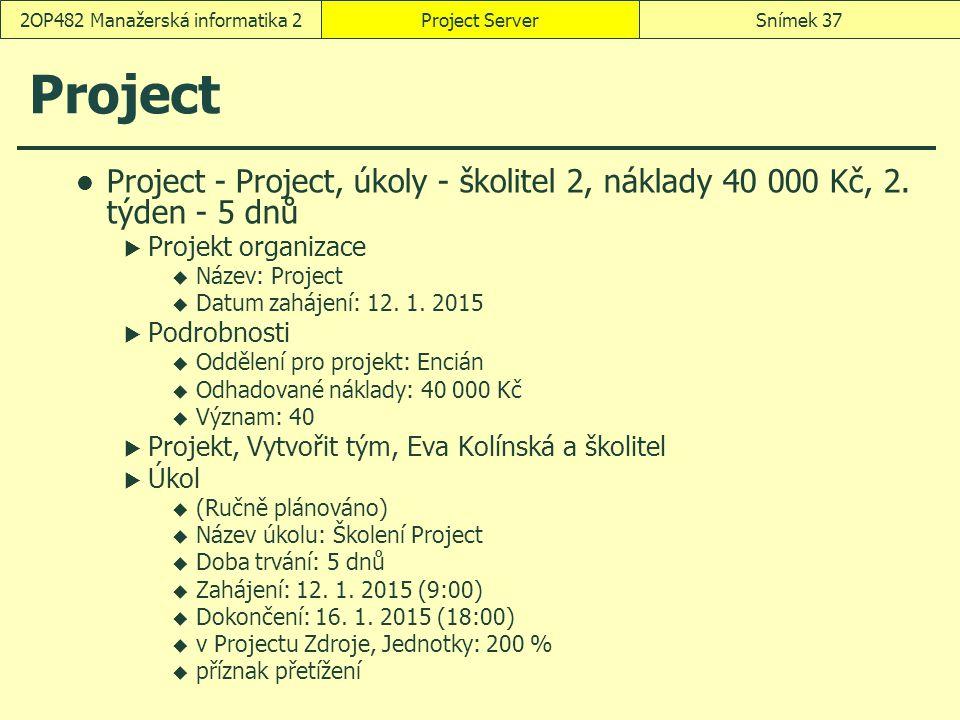 Project Project - Project, úkoly - školitel 2, náklady 40 000 Kč, 2. týden - 5 dnů  Projekt organizace  Název: Project  Datum zahájení: 12. 1. 2015