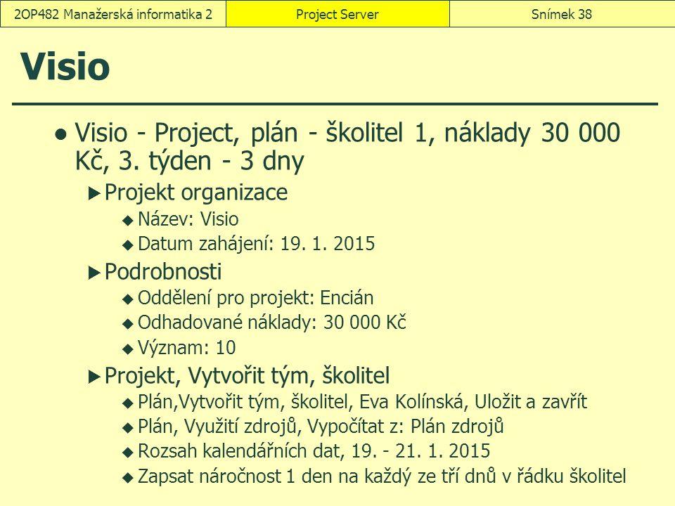 Visio Visio - Project, plán - školitel 1, náklady 30 000 Kč, 3. týden - 3 dny  Projekt organizace  Název: Visio  Datum zahájení: 19. 1. 2015  Podr