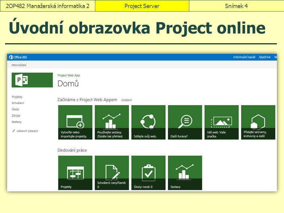 Úvodní obrazovka Project online Project ServerSnímek 42OP482 Manažerská informatika 2