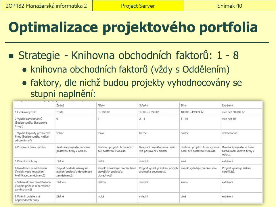 Optimalizace projektového portfolia Strategie - Knihovna obchodních faktorů: 1 - 8 knihovna obchodních faktorů (vždy s Oddělením) faktory, dle nichž b