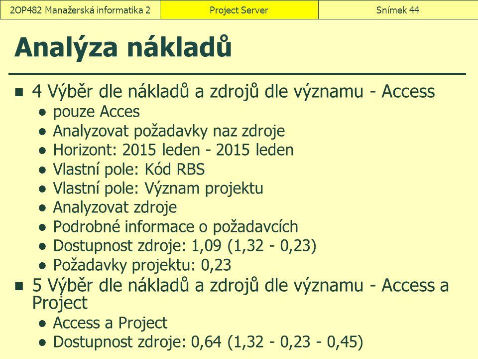 Analýza nákladů 4 Výběr dle nákladů a zdrojů dle významu - Access pouze Acces Analyzovat požadavky naz zdroje Horizont: 2015 leden - 2015 leden Vlastn