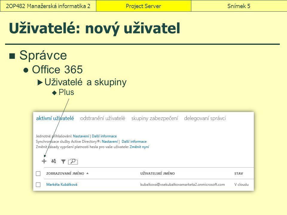 Project ServerSnímek 52OP482 Manažerská informatika 2 Uživatelé: nový uživatel Správce Office 365  Uživatelé a skupiny  Plus