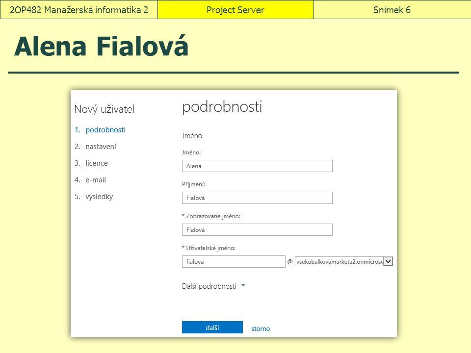 Alena Fialová Project ServerSnímek 62OP482 Manažerská informatika 2