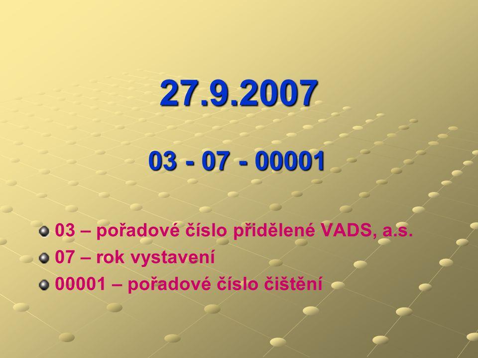 27.9.2007 03 - 07 - 00001 03 – pořadové číslo přidělené VADS, a.s.