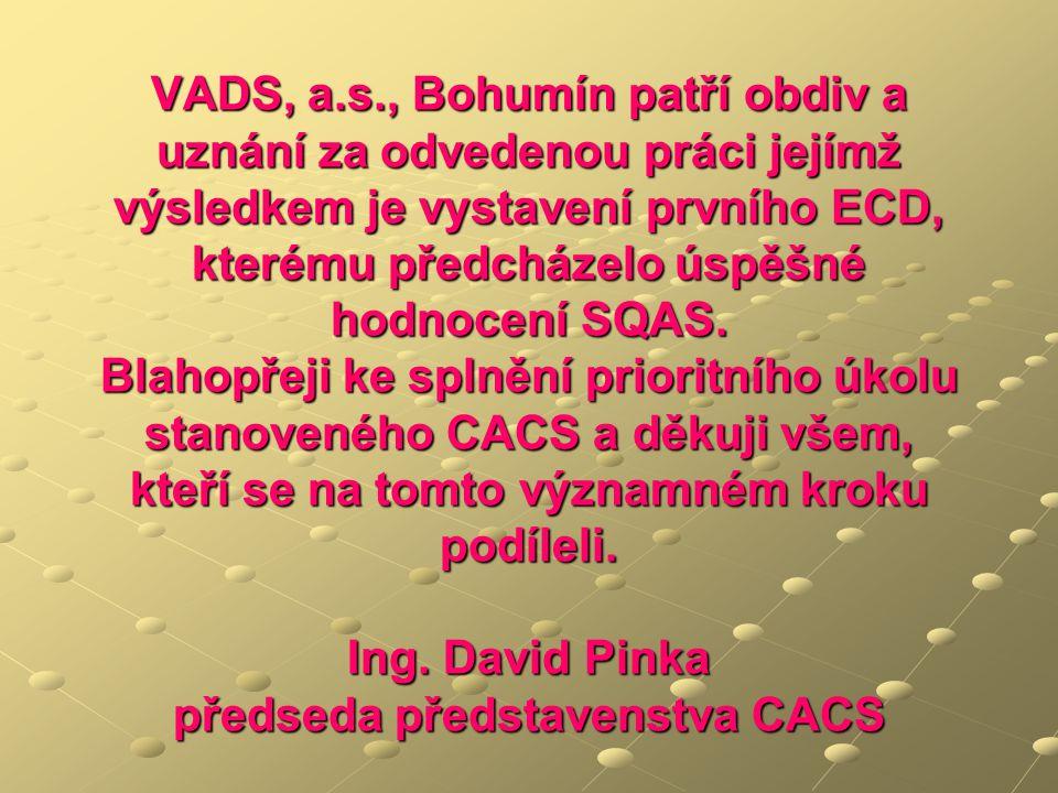 VADS, a.s., Bohumín patří obdiv a uznání za odvedenou práci jejímž výsledkem je vystavení prvního ECD, kterému předcházelo úspěšné hodnocení SQAS.