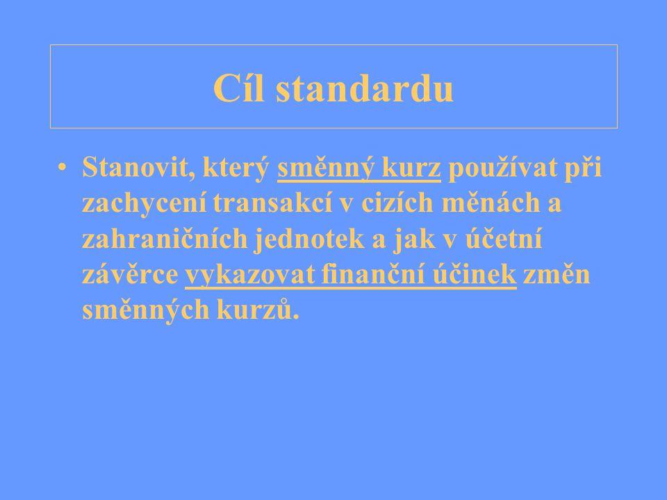Cíl standardu Stanovit, který směnný kurz používat při zachycení transakcí v cizích měnách a zahraničních jednotek a jak v účetní závěrce vykazovat finanční účinek změn směnných kurzů.