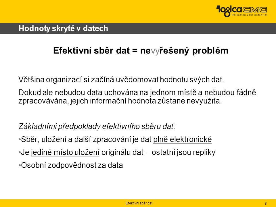 Efektivní sběr dat 8 Hodnoty skryté v datech Efektivní sběr dat = nevyřešený problém Většina organizací si začíná uvědomovat hodnotu svých dat. Dokud