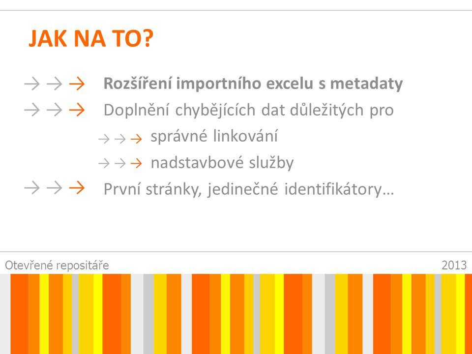 Otevřené repositáře2013 PERSONÁLNÍ ZAJIŠTĚNÍ FÁZE 1 1 x IT vytvoření excelu, základní deduplikace, importy 2 x E-zdroje opravy dat, kontrola dostupnosti, linkování Brigádníci Vyhledávání a doplňování údajů