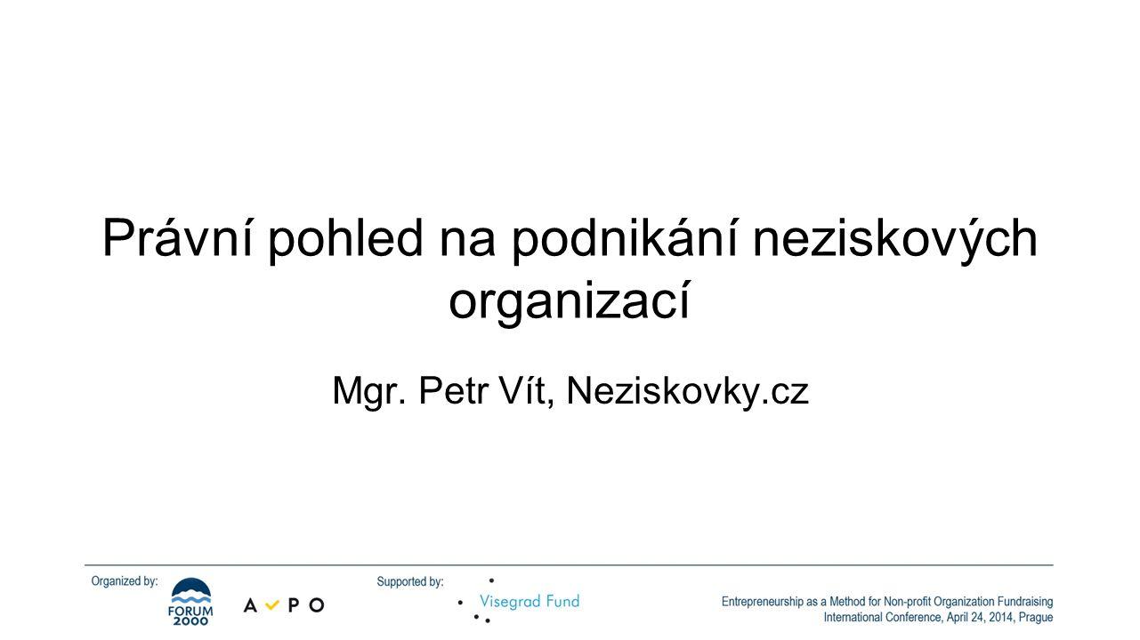Právní pohled na podnikání neziskových organizací Mgr. Petr Vít, Neziskovky.cz