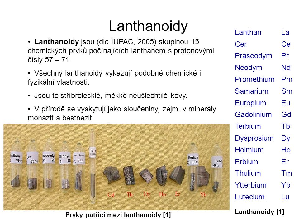 Lanthanoidy Lanthanoidy jsou (dle IUPAC, 2005) skupinou 15 chemických prvků počínajících lanthanem s protonovými čísly 57 – 71.