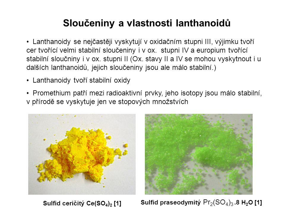 Reakce lanthanoidů 4 La + 3 O 2 → 2 La 2 O 3 2 La + 6 H 2 O → 2 La(OH) 3 + 3 H 2 2 La + 3 Cl 2 → 2 LaCl 3 Kovový lanthan za zvýšené teploty shoří na oxid lanthanitý.