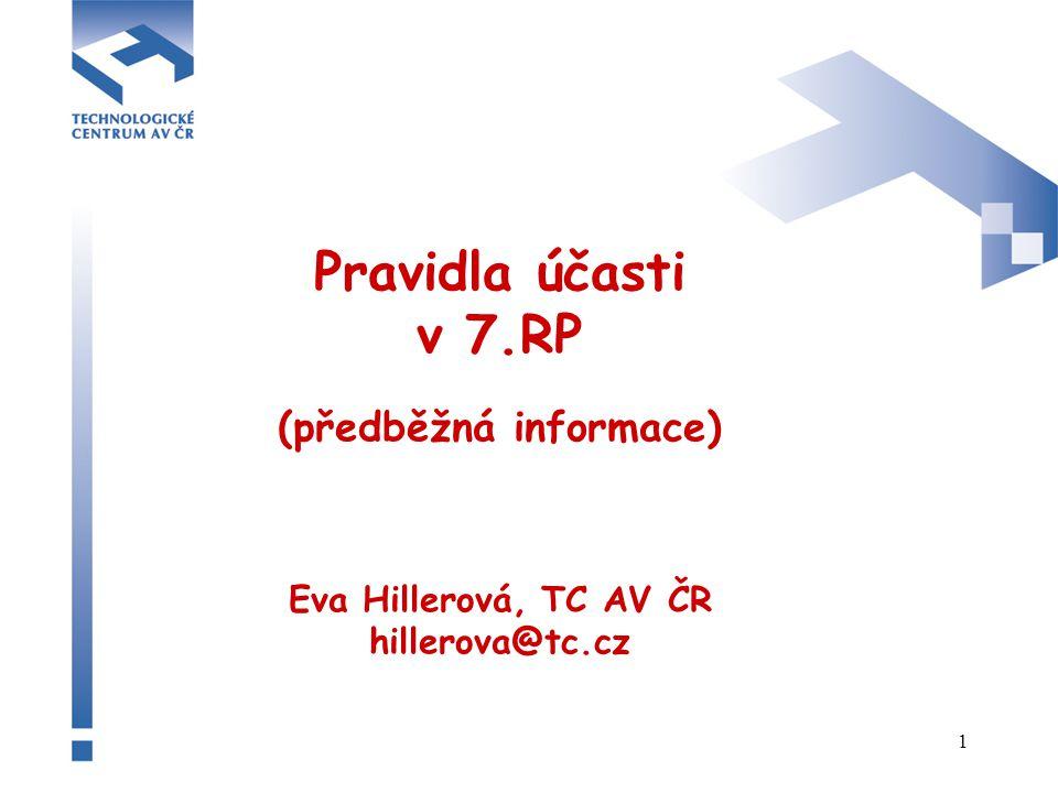 1 Pravidla účasti v 7.RP (předběžná informace) Eva Hillerová, TC AV ČR hillerova@tc.cz