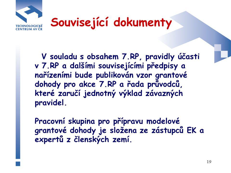 19 Související dokumenty V souladu s obsahem 7.RP, pravidly účasti v 7.RP a dalšími souvisejícími předpisy a nařízeními bude publikován vzor grantové dohody pro akce 7.RP a řada průvodců, které zaručí jednotný výklad závazných pravidel.