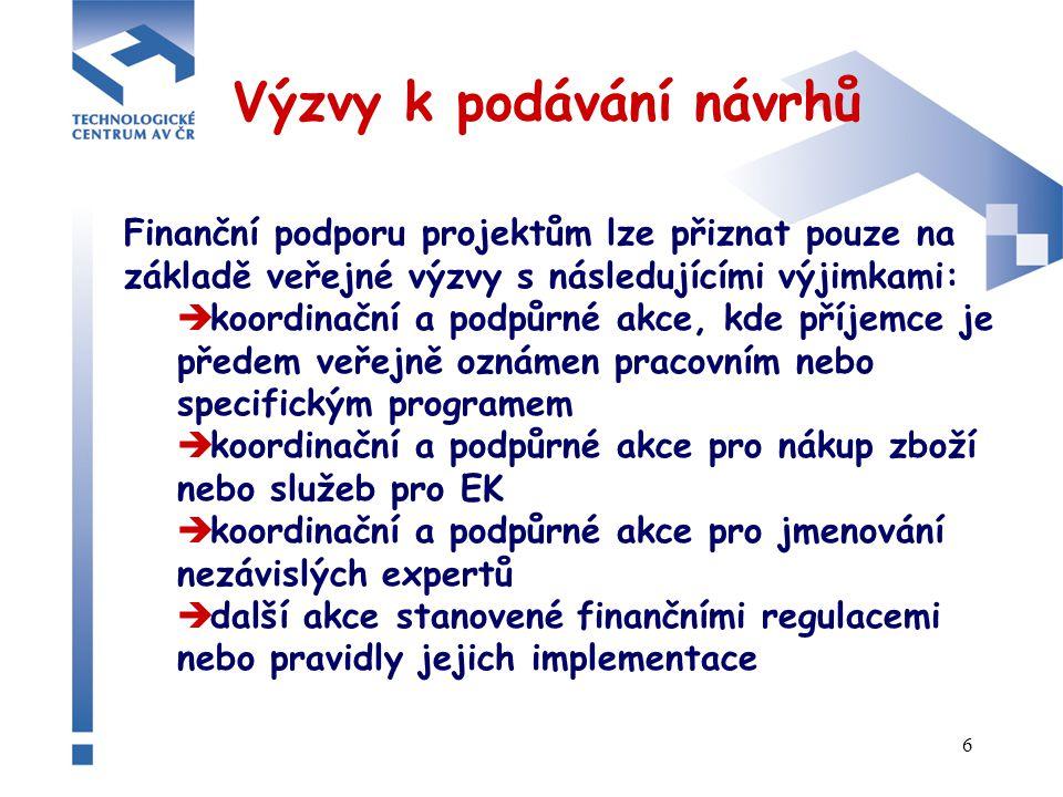 6 Výzvy k podávání návrhů Finanční podporu projektům lze přiznat pouze na základě veřejné výzvy s následujícími výjimkami:  koordinační a podpůrné akce, kde příjemce je předem veřejně oznámen pracovním nebo specifickým programem  koordinační a podpůrné akce pro nákup zboží nebo služeb pro EK  koordinační a podpůrné akce pro jmenování nezávislých expertů  další akce stanovené finančními regulacemi nebo pravidly jejich implementace
