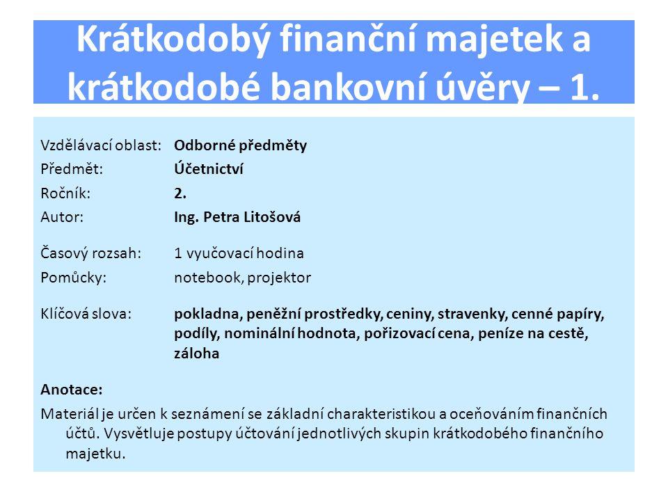 Krátkodobý finanční majetek a krátkodobé bankovní úvěry – 1.