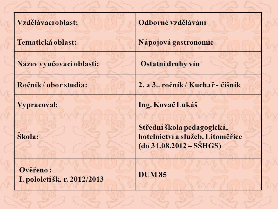 Vzdělávací oblast:Odborné vzdělávání Tematická oblast:Nápojová gastronomie Název vyučovací oblasti: Ostatní druhy vín Ročník / obor studia:2. a 3.. ro