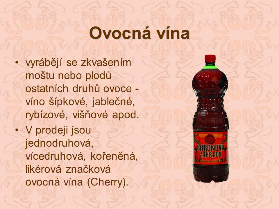 Ovocná vína vyrábějí se zkvašením moštu nebo plodů ostatních druhů ovoce - víno šípkové, jablečné, rybízové, višňové apod. V prodeji jsou jednodruhová