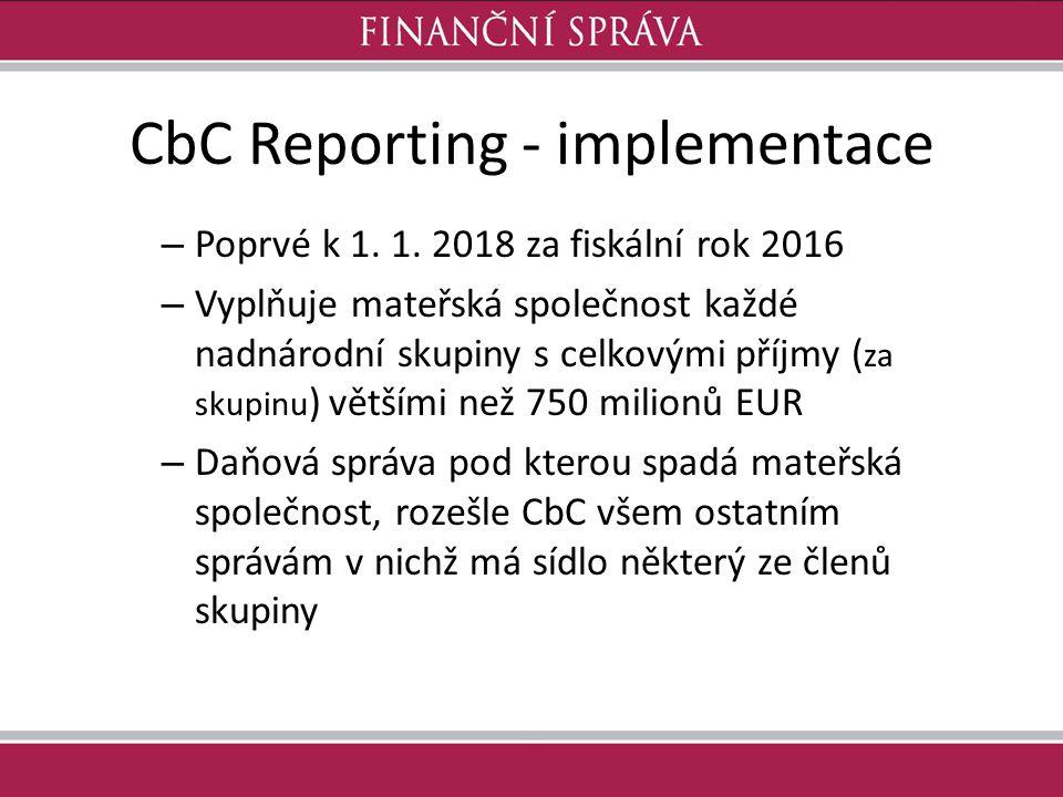 CbC Reporting - implementace – Poprvé k 1. 1. 2018 za fiskální rok 2016 – Vyplňuje mateřská společnost každé nadnárodní skupiny s celkovými příjmy ( z