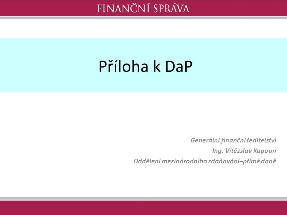 Příloha k DaP Generální finanční ředitelství Ing. Vítězslav Kapoun Oddělení mezinárodního zdaňování–přímé daně