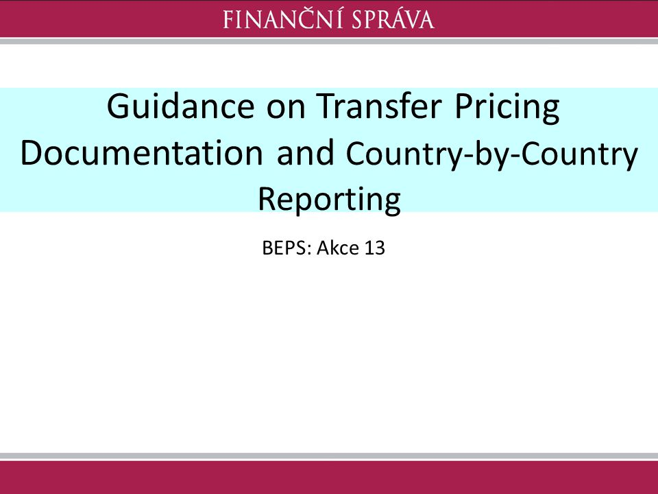 Guidance on Transfer Pricing Documentation and Country-by-Country Reporting BEPS: Akce 13