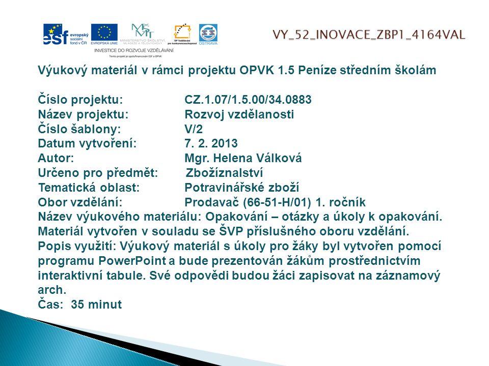VY_52_INOVACE_ZBP1_4164VAL Výukový materiál v rámci projektu OPVK 1.5 Peníze středním školám Číslo projektu:CZ.1.07/1.5.00/34.0883 Název projektu:Rozvoj vzdělanosti Číslo šablony: V/2 Datum vytvoření:7.