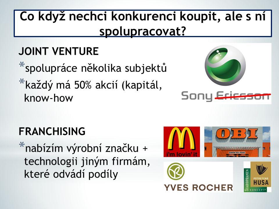 JOINT VENTURE * spolupráce několika subjektů * každý má 50% akcií (kapitál, know-how FRANCHISING * nabízím výrobní značku + technologii jiným firmám,