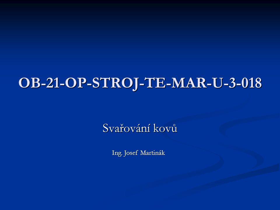 OB-21-OP-STROJ-TE-MAR-U-3-018 Svařování kovů Ing. Josef Martinák