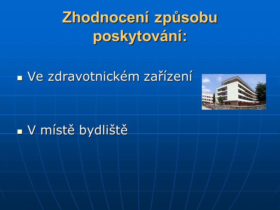 Zhodnocení způsobu poskytování: Ve zdravotnickém zařízení Ve zdravotnickém zařízení V místě bydliště V místě bydliště