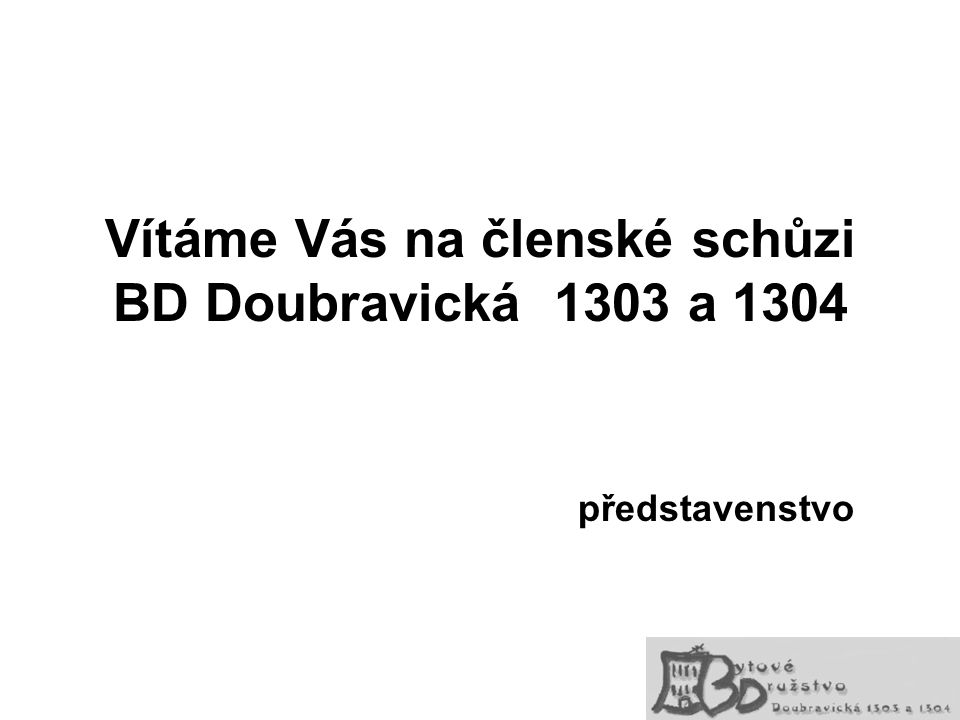 Vítáme Vás na členské schůzi BD Doubravická 1303 a 1304 představenstvo