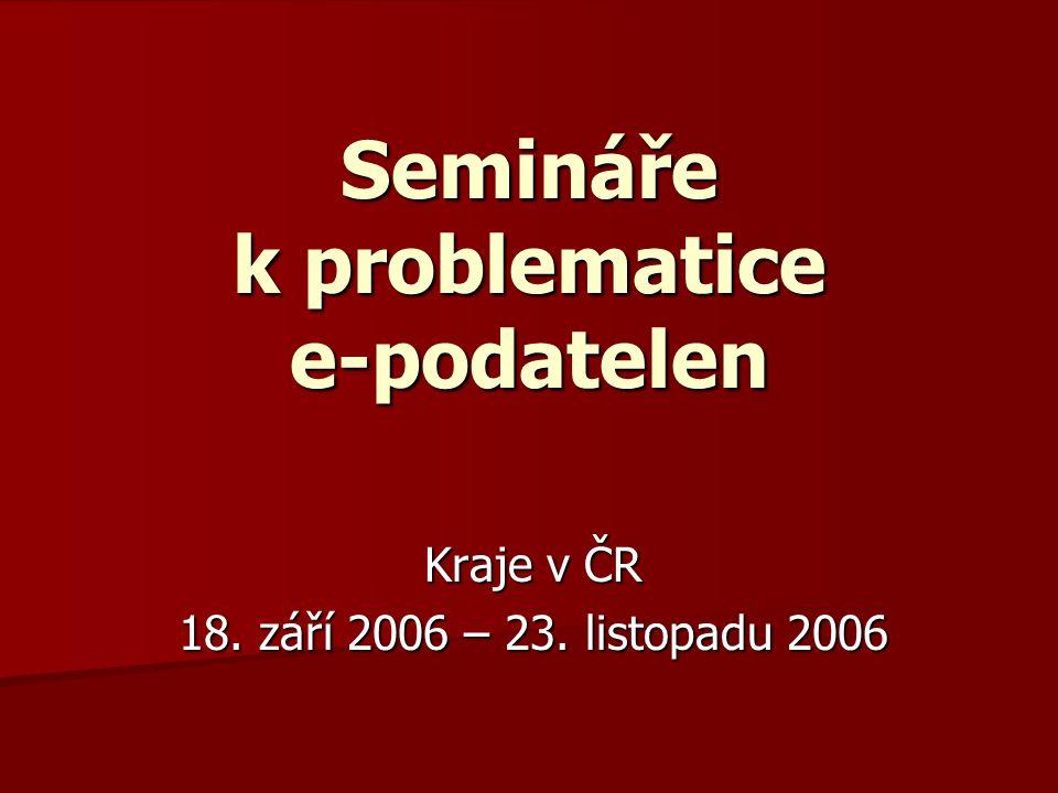 Semináře k problematice e-podatelen Kraje v ČR 18. září 2006 – 23. listopadu 2006