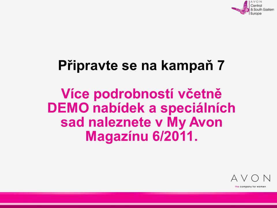 Připravte se na kampaň 7 Více podrobností včetně DEMO nabídek a speciálních sad naleznete v My Avon Magazínu 6/2011.