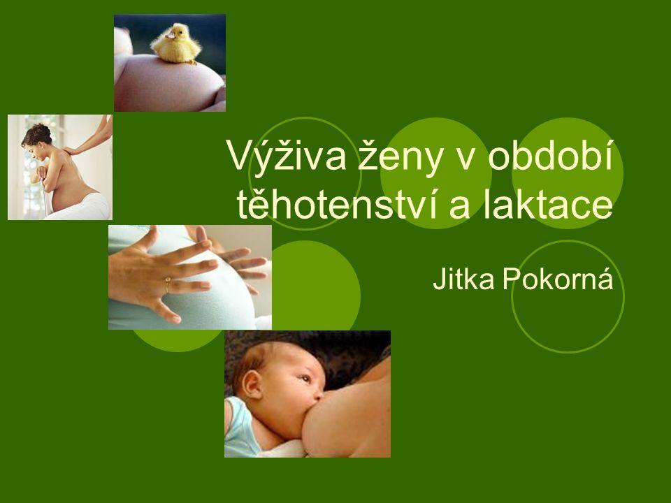 Výživa ženy v období těhotenství a laktace Jitka Pokorná