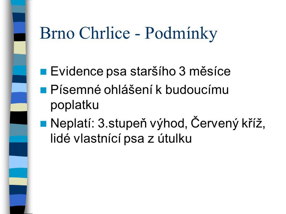 Brno Chrlice - Podmínky Evidence psa staršího 3 měsíce Písemné ohlášení k budoucímu poplatku Neplatí: 3.stupeň výhod, Červený kříž, lidé vlastnící psa