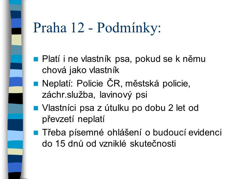Praha 12 - Podmínky: Platí i ne vlastník psa, pokud se k němu chová jako vlastník Neplatí: Policie ČR, městská policie, záchr.služba, lavinový psi Vla