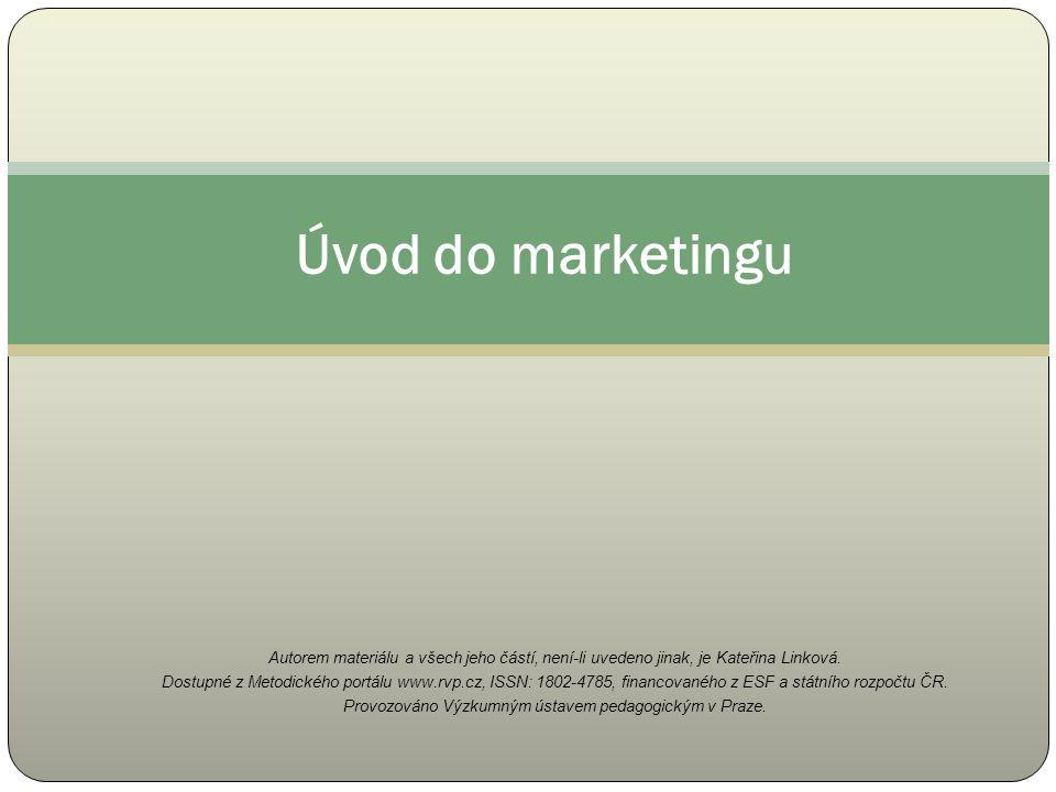 Úvod do marketingu Autorem materiálu a všech jeho částí, není-li uvedeno jinak, je Kateřina Linková.
