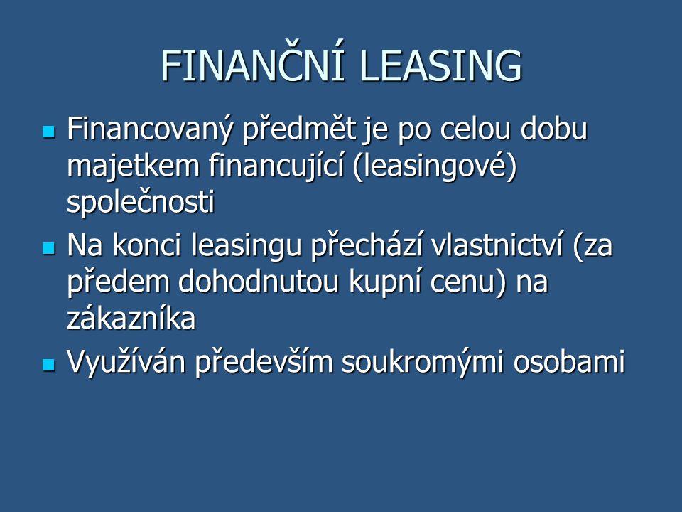 VÝHODY FINANČNÍHO LEASINGU Snížení okamžitého výdaje hotovosti na pořízení předmětu Snížení okamžitého výdaje hotovosti na pořízení předmětu Rozložení splácení na delší období Rozložení splácení na delší období Konstantní výše leasingových splátek po celou dobu smlouvy Konstantní výše leasingových splátek po celou dobu smlouvy Výhodnější pojištění Výhodnější pojištění