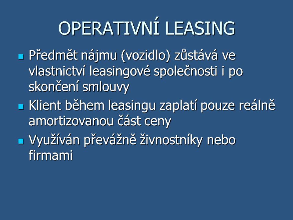 OPERATIVNÍ LEASING Předmět nájmu (vozidlo) zůstává ve vlastnictví leasingové společnosti i po skončení smlouvy Předmět nájmu (vozidlo) zůstává ve vlas