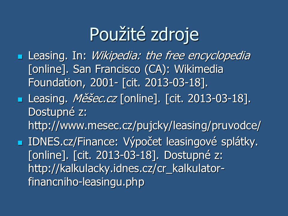 Použité zdroje Leasing. In: Wikipedia: the free encyclopedia [online]. San Francisco (CA): Wikimedia Foundation, 2001- [cit. 2013-03-18]. Leasing. In: