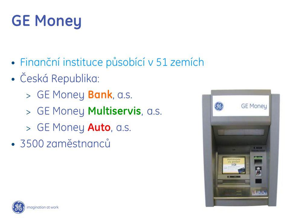 GE Money Finanční instituce působící v 51 zemích Česká Republika:  GE Money Bank, a.s.  GE Money Multiservis, a.s.  GE Money Auto, a.s. 3500 zaměst