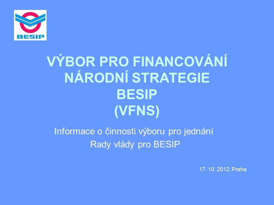 VÝBOR PRO FINANCOVÁNÍ NÁRODNÍ STRATEGIE BESIP (VFNS) Informace o činnosti výboru pro jednání Rady vlády pro BESIP 17.