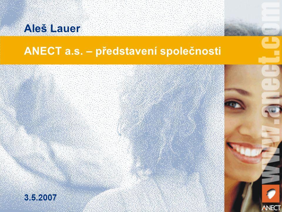 ANECT a.s. – představení společnosti Aleš Lauer 3.5.2007