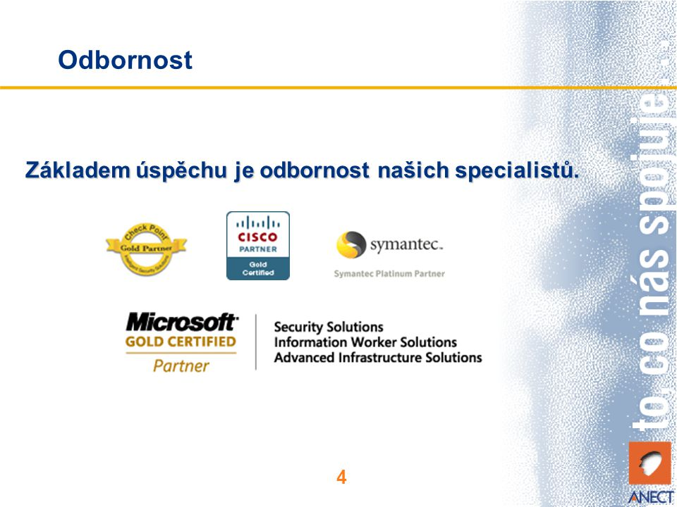 4 Odbornost Základem úspěchu je odbornost našich specialistů.