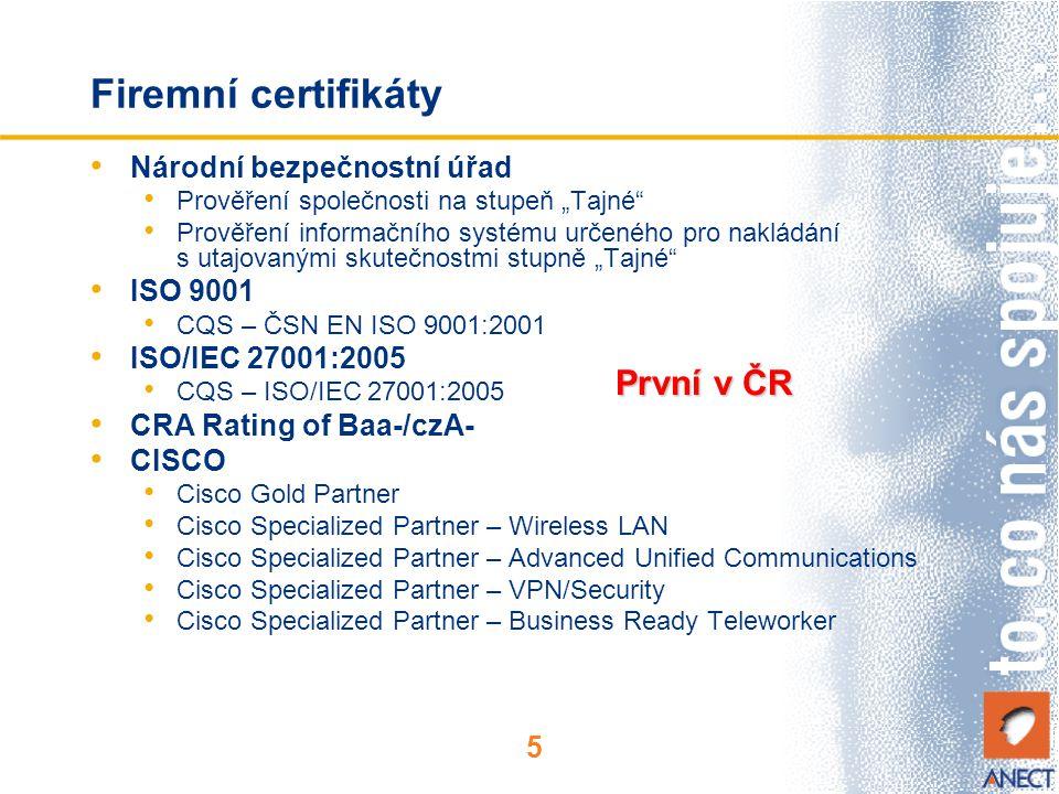 """5 Firemní certifikáty Národní bezpečnostní úřad Prověření společnosti na stupeň """"Tajné Prověření informačního systému určeného pro nakládání s utajovanými skutečnostmi stupně """"Tajné ISO 9001 CQS – ČSN EN ISO 9001:2001 ISO/IEC 27001:2005 CQS – ISO/IEC 27001:2005 CRA Rating of Baa-/czA- CISCO Cisco Gold Partner Cisco Specialized Partner – Wireless LAN Cisco Specialized Partner – Advanced Unified Communications Cisco Specialized Partner – VPN/Security Cisco Specialized Partner – Business Ready Teleworker První v ČR"""
