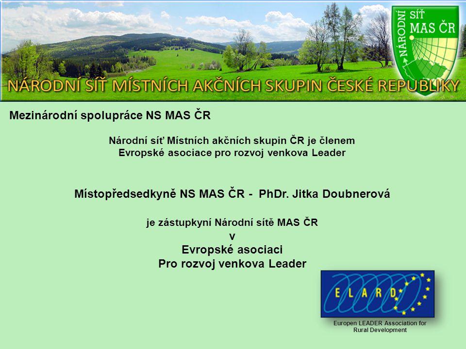 Mezinárodní spolupráce NS MAS ČR Národní síť Místních akčních skupin ČR je členem Evropské asociace pro rozvoj venkova Leader Místopředsedkyně NS MAS ČR - PhDr.