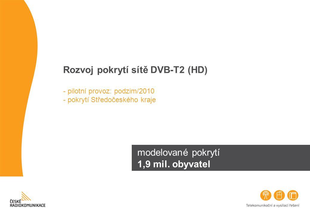 Rozvoj pokrytí sítě DVB-T2 (HD) - pilotní provoz: podzim/2010 - pokrytí Středočeského kraje modelované pokrytí 1,9 mil. obyvatel