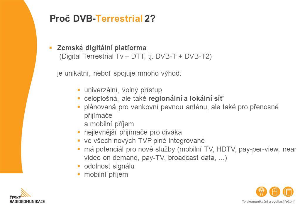 Proč DVB-Terrestrial 2?  Zemská digitální platforma (Digital Terrestrial Tv – DTT, tj. DVB-T + DVB-T2) je unikátní, neboť spojuje mnoho výhod:  univ