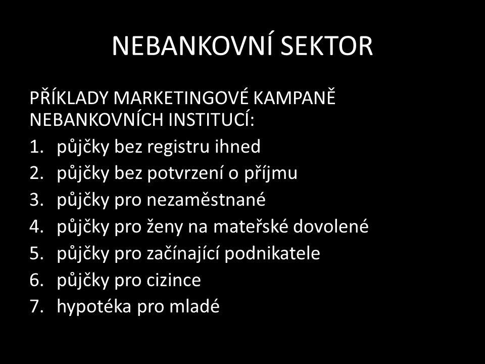 NEBANKOVNÍ SEKTOR Zdroje: www.f-finance.cz Škvára Miroslav, Finanční gramotnost, Praha 2011, ISBN 978-80-904823-0-2