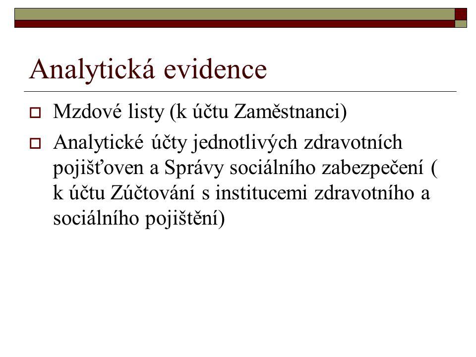 Analytická evidence  Mzdové listy (k účtu Zaměstnanci)  Analytické účty jednotlivých zdravotních pojišťoven a Správy sociálního zabezpečení ( k účtu
