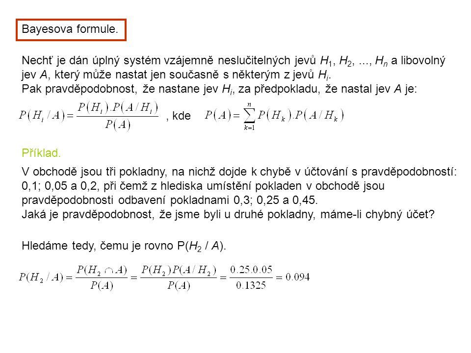 Bayesova formule. Nechť je dán úplný systém vzájemně neslučitelných jevů H 1, H 2,..., H n a libovolný jev A, který může nastat jen současně s některý