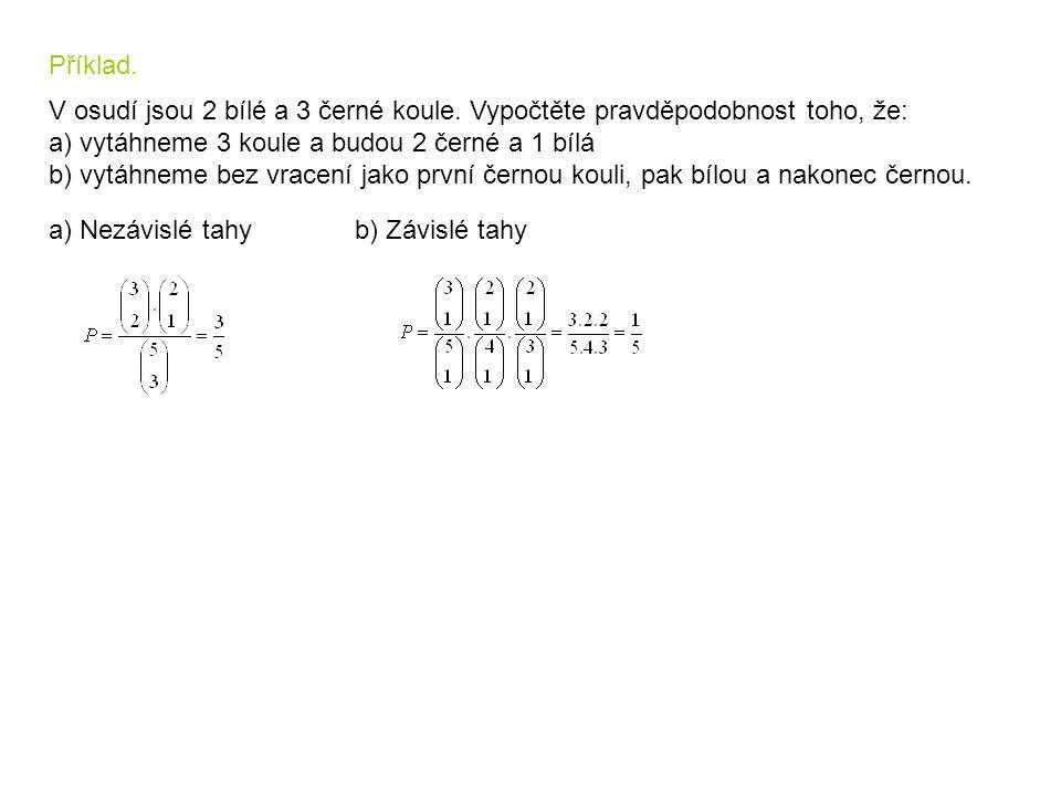 Příklad. V osudí jsou 2 bílé a 3 černé koule. Vypočtěte pravděpodobnost toho, že: a) vytáhneme 3 koule a budou 2 černé a 1 bílá b) vytáhneme bez vrace